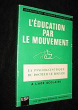 L'education par Le Mouvement -La Psycho-Cinetique a l'age scolaire